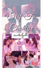 FF - Sirf Tu Chahiye by yoursabhigya