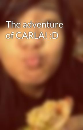The adventure of CARLA! :D by CamilleFranciscoMart