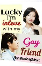 Lucky I'm inlove with my gay friend by MissSongAddict