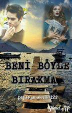 BENİ BÖYLE BIRAKMA by papatyamevsimi123
