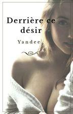 Derrière ce désir by Yandee_