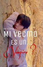 Mi vecino es un...¿Vampiro? •Yoongi• by x_Jungkxxk_x