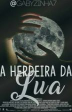 A Herdeira Da Lua  by gabyzinha7