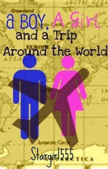 A Boy, a Girl, and a Trip Around the World by Stargirl555