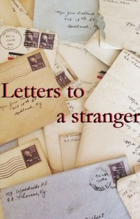 Letters To A Stranger by LucindaAlison21