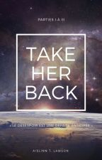 Take Her Back (Partie I à III) by Aislinn_Thb