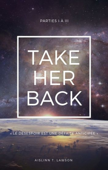 Take Her Back (Partie I à III)