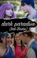 Dark paradise(bal)(bevie) by mitchellhopeoficial9