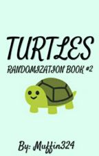 ♡TURTLES♡ - Randomization Book #2 by Muffin324
