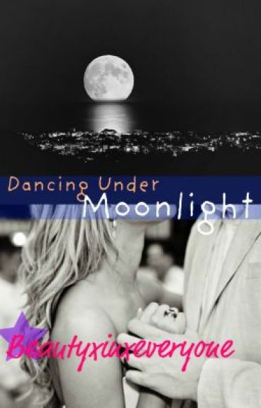 Dancing under Moonlight by Beautyxinxeveryone