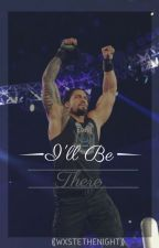 I'll Be There ➳ Roman Reigns by wxstethenight