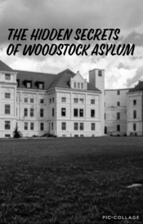 The hidden secrets of Woodstock asylum  by mazerunner32