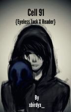 Cell 91  {Eyeless Jack x Reader} by xbirdyx_