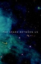 THE SPARK BETWEEN US ❖ A Sparkling Story by beautifulbeasts85
