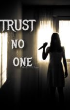 TRUST NO ONE by sar1997ona