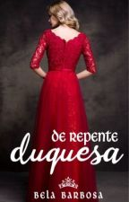 De Repente Duquesa  by BelaBarbosa