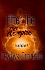 After the Empire (Complete) by Feyrhys_Archeron