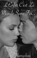 L'Enfer C'est Le Monde Sans Toi..  by Hamyshou