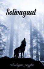 Solivagant by cataclysm_cryptic
