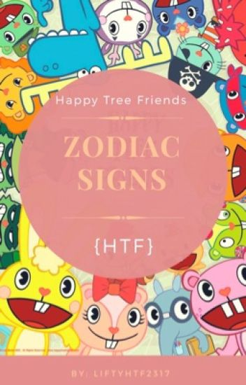 happy tree friends htf zodiac signs liftyhtf wattpad