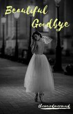 Beautiful Goodbye by theweirdmermaid