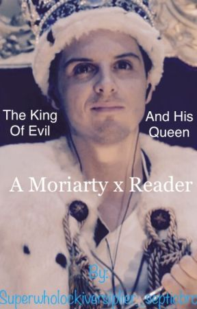 The King Of Evil And His Queen (A Moriarty x Reader) - The