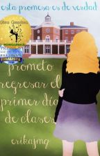 Prometo Regresar El Primer Día De Clases by ErikaJMQ
