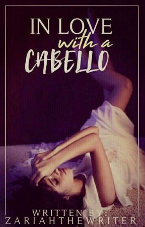 In Love With A Cabello {Camila/You} by ZariahTheWriter
