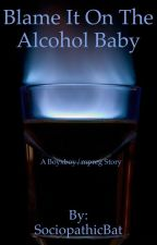 Blame It On The Alcohol Baby(BXB MPREG) by SociopathicBat