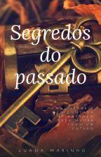 SEGREDOS DO PASSADO by LuhMarinho1996