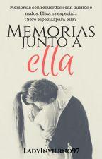 Memorias junto a ella by LadyInvierno97