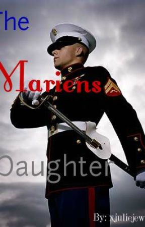 The Marines Daughter (On Hold) by xjuliejewelsx