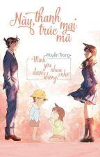 [ShinRan Fanfic] Này Thanh Mai - Trúc Mã! Mình Yêu Nhau Nhé, Được Không? ❤ by YA_Trang1913