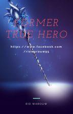Former True Hero by RioWarouw