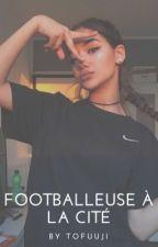 « Footballeuse à la Cité » by Tofuuji