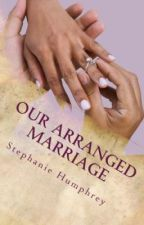 Our Arranged Marriage by determinedpublishing