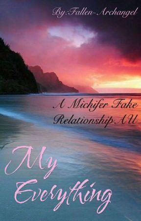 My Everything (Fake Relationship Michifer AU) by Fallen-Archangel