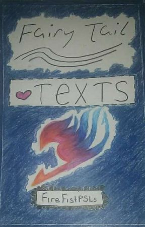 Fairy Tail Texts! ^~^ by FireFistPSLs
