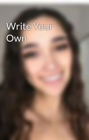 Write Your Own by Mollyawesomeness102