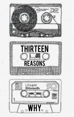 13 Reasons Why by NoLongerActiveanymor
