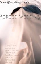 Forced Wedding- Short Story *Complete* + *Under Edit * by Horans_Beauty