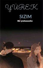 YÜREK SIZIM (TAMAMLANDI) by fairy10heat