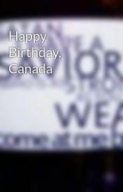 Happy Birthday  Canada by islmnlyswr