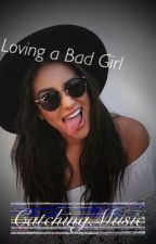 Loving a Bad Girl by CatchingMusic