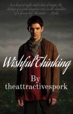 Wishful Thinking-A Merlin Fan Fiction by theattractivespork