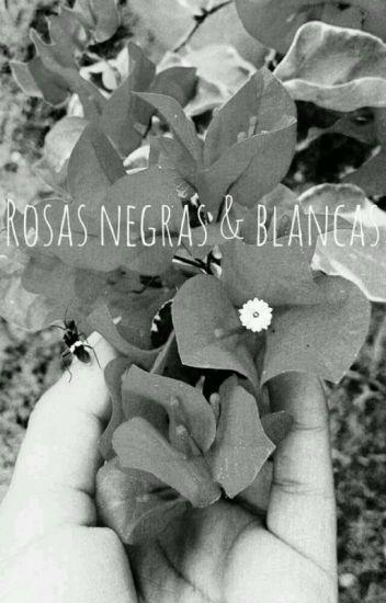 Rosas Negras Y Blancas Wattpad