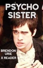 Psycho Sister (Brendon Urie x Reader) by FrankLOVESFurries
