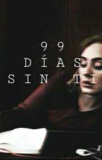 99 Días Sin Ti.  by ArianaJoselyn123