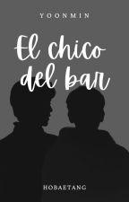 El Chico Del Bar [YoonMin] by hobaetang