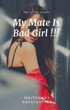 My Mate Is Bad Girl !!! by ArtaCantika